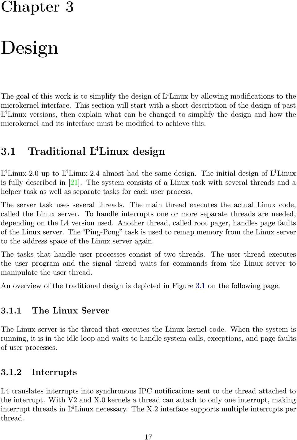 modified to achieve this. 3.1 Traditional L 4 Linux design L 4 Linux-2.0 up to L 4 Linux-2.4 almost had the same design. The initial design of L 4 Linux is fully described in [21].