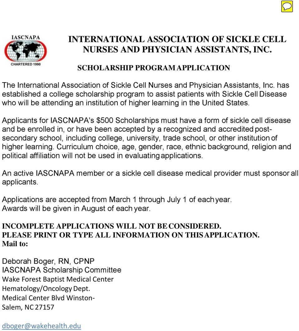 Applicants for IASCNAPA's $500 Scholarships must have a form of sickle cell disease and be enrolled in, or have been accepted by a recognized and accredited postsecondary school, including college,