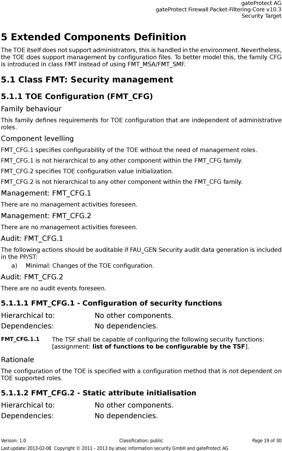 Class FMT: Security management 5.1.1 TOE Configuration (FMT_CFG) Family behaviour This family defines requirements for TOE configuration that are independent of administrative roles.