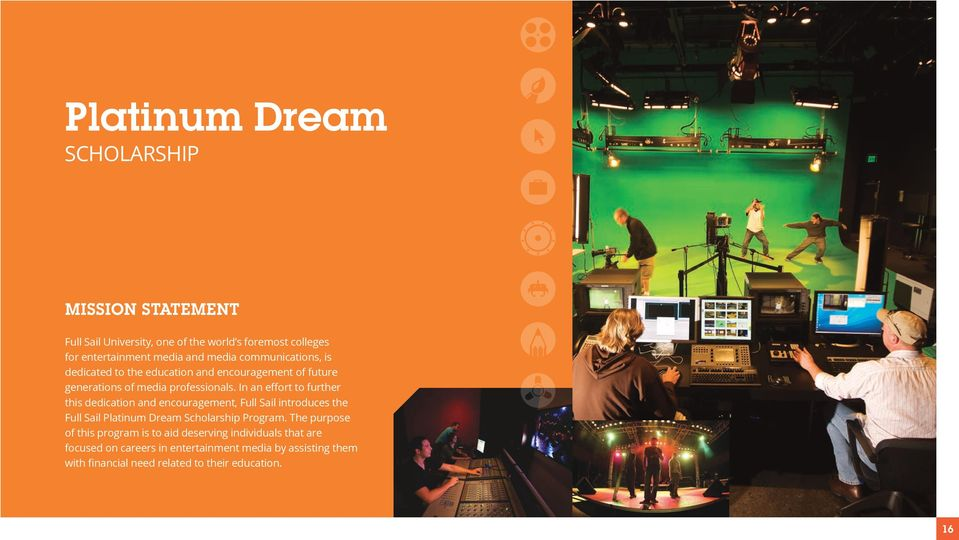 In an effort to further this dedication and encouragement, Full Sail introduces the Full Sail Platinum Dream Scholarship Program.