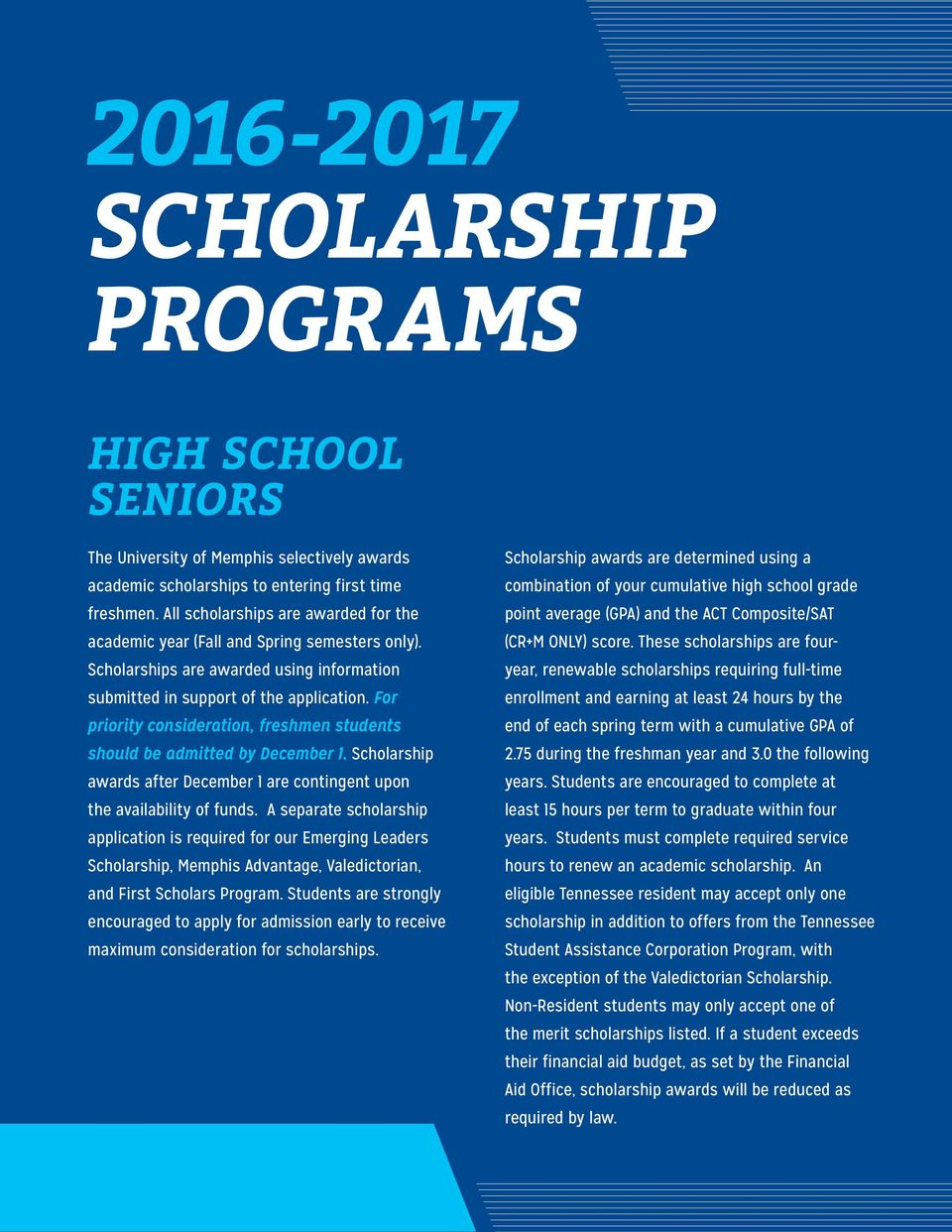 For priority consideration, freshmen students should be admitted by December 1. Scholarship awards after December 1 are contingent upon the availability of funds.