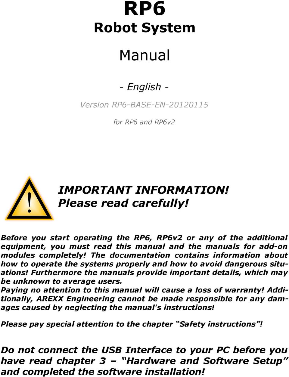 The documentation contains information about how to operate the systems properly and how to avoid dangerous situations!