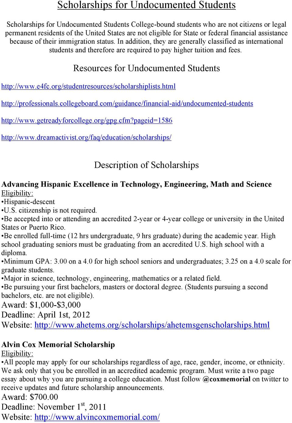 Resources for Undocumented Students http://www.e4fc.org/studentresources/scholarshiplists.html http://professionals.collegeboard.com/guidance/financial-aid/undocumented-students http://www.