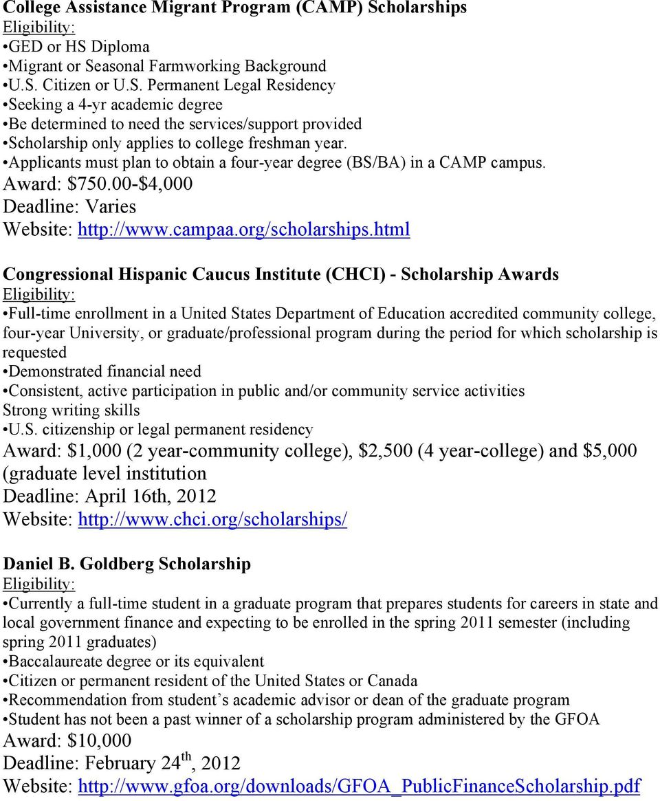 Applicants must plan to obtain a four-year degree (BS/BA) in a CAMP campus. Award: $750.00-$4,000 Deadline: Varies Website: http://www.campaa.org/scholarships.