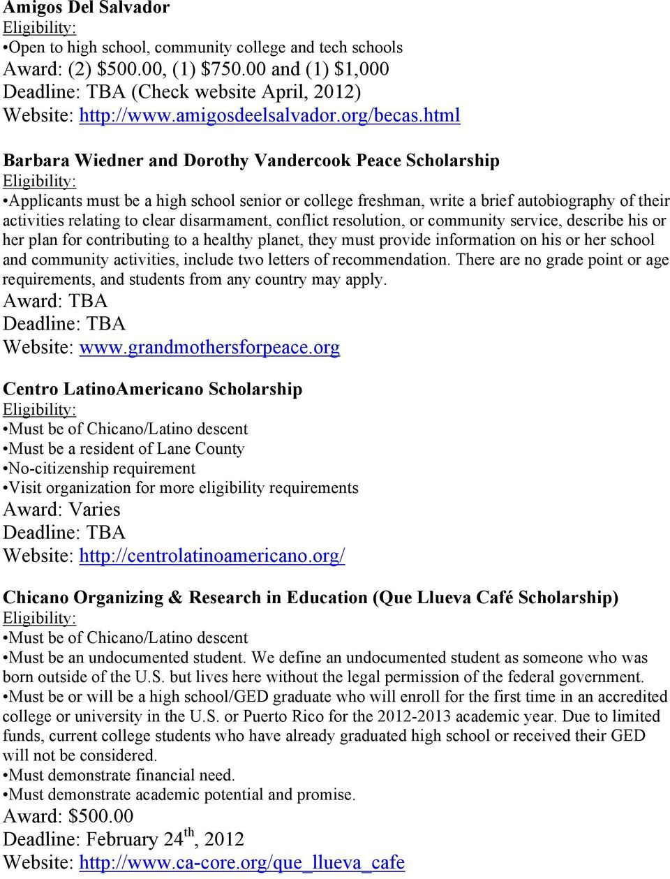 html Barbara Wiedner and Dorothy Vandercook Peace Scholarship Applicants must be a high school senior or college freshman, write a brief autobiography of their activities relating to clear