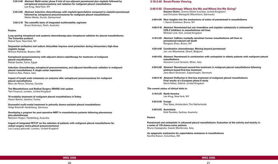 Zurich, Switzerland 2:55-3:10 The scientific basis of integrated multimodality regimens Bruce Robinson, Perth, Australia Lung sparing intrapleural and systemic chemotherapy plus intrapleural