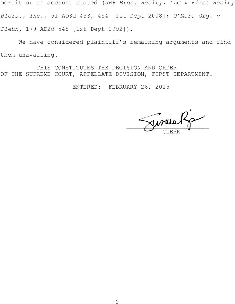 We have considered plaintiff s remaining arguments and find them unavailing.