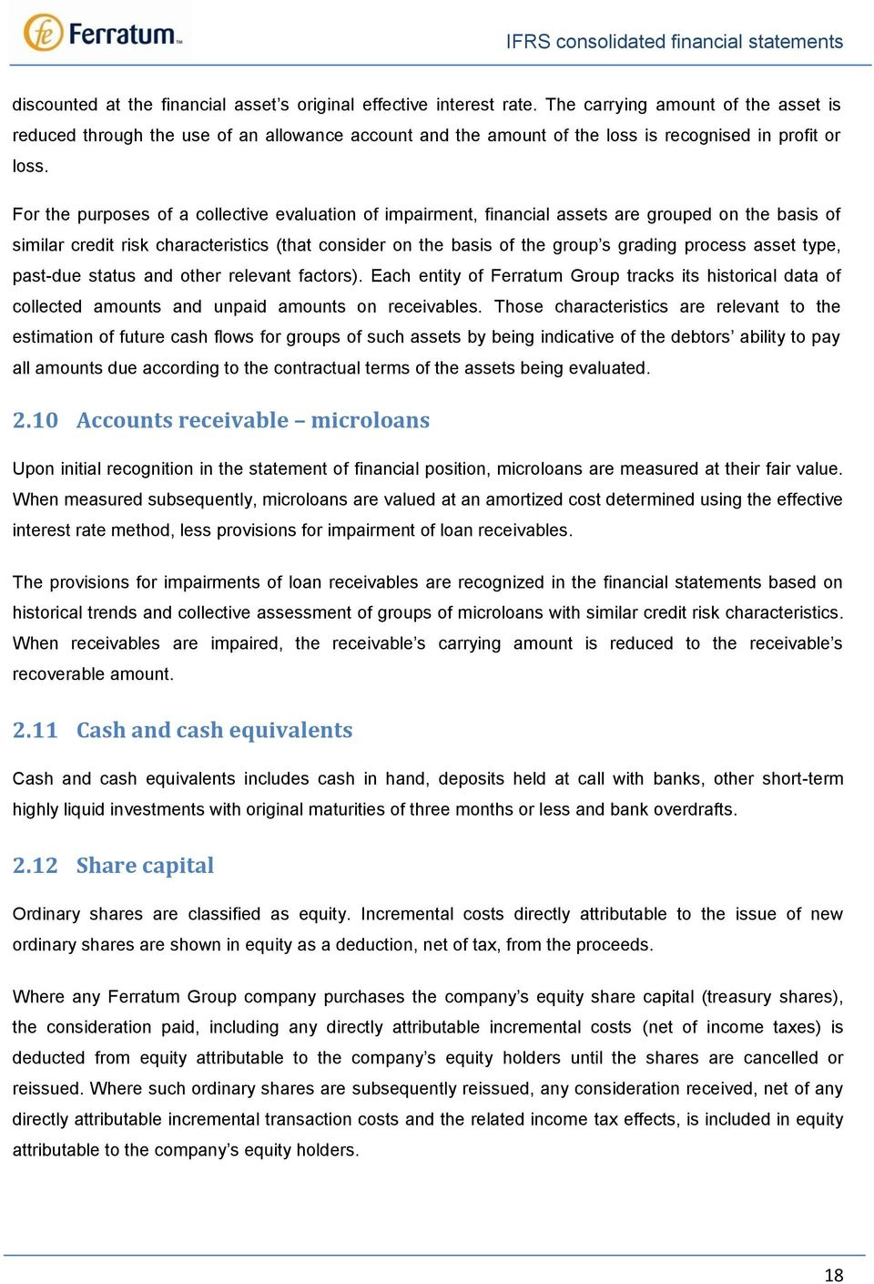 For the purposes of a collective evaluation of impairment, financial assets are grouped on the basis of similar credit risk characteristics (that consider on the basis of the group s grading process