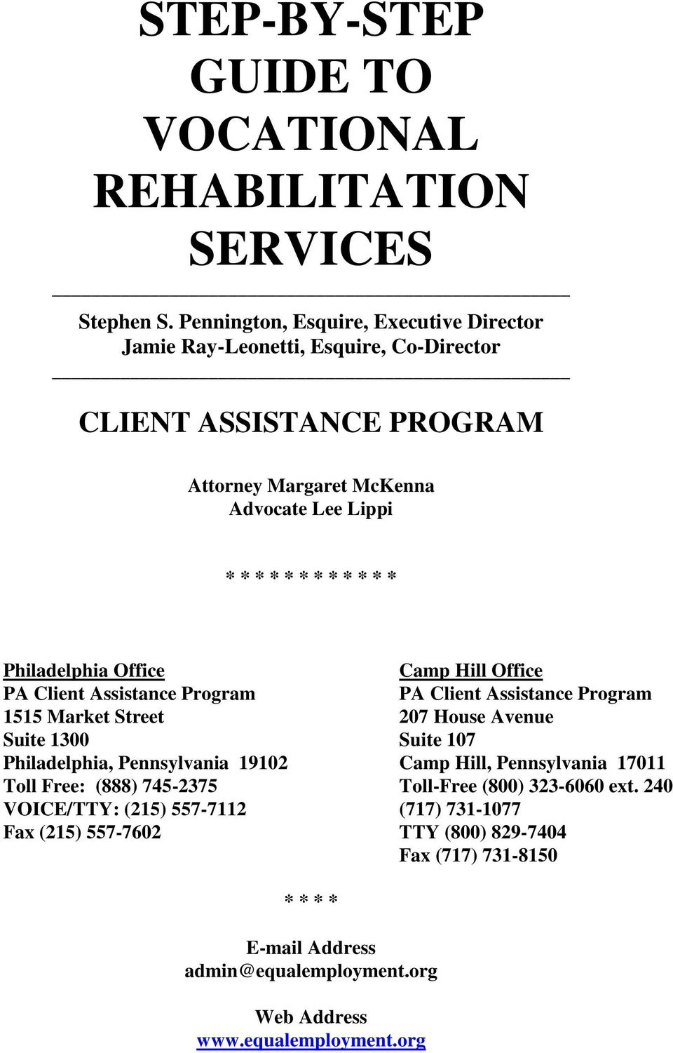 Philadelphia Office Camp Hill Office PA Client Assistance Program PA Client Assistance Program 1515 Market Street 207 House Avenue Suite 1300 Suite 107 Philadelphia,