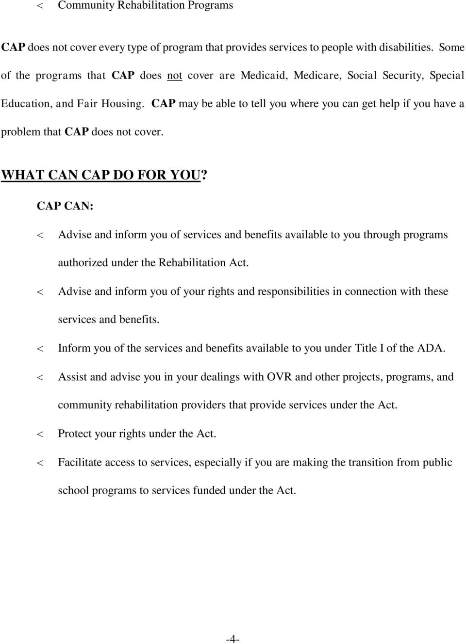 CAP may be able to tell you where you can get help if you have a problem that CAP does not cover. WHAT CAN CAP DO FOR YOU?