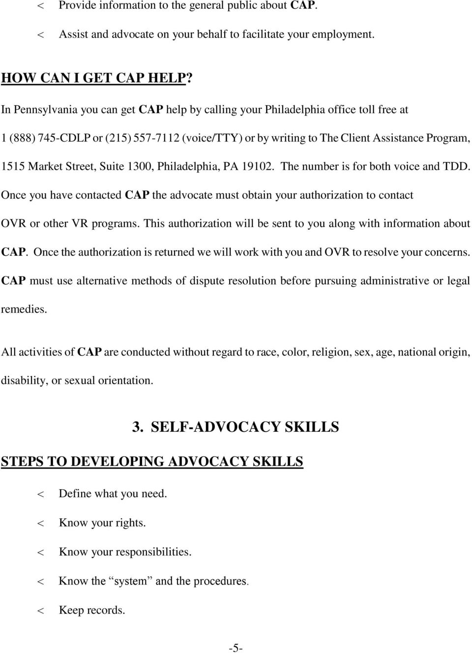 Street, Suite 1300, Philadelphia, PA 19102. The number is for both voice and TDD. Once you have contacted CAP the advocate must obtain your authorization to contact OVR or other VR programs.