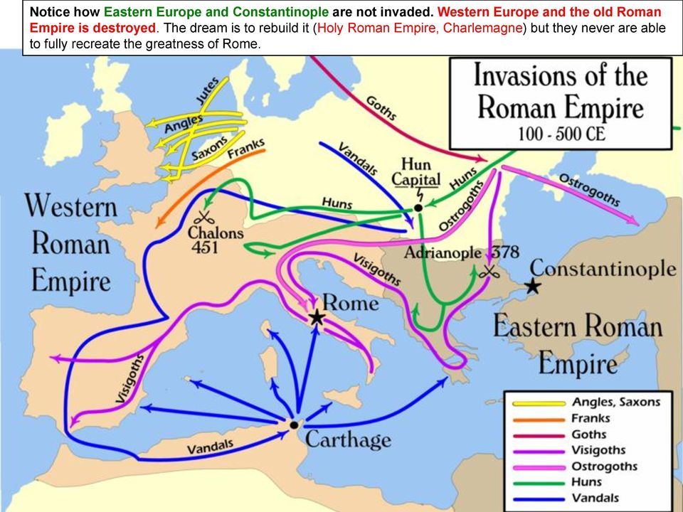 Western Europe and the old Roman Empire is destroyed.