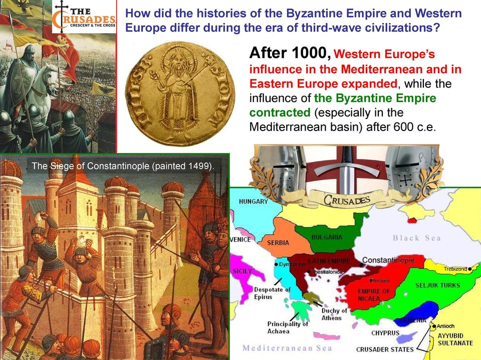 After 1000, Western Europe s influence in the Mediterranean and in Eastern Europe