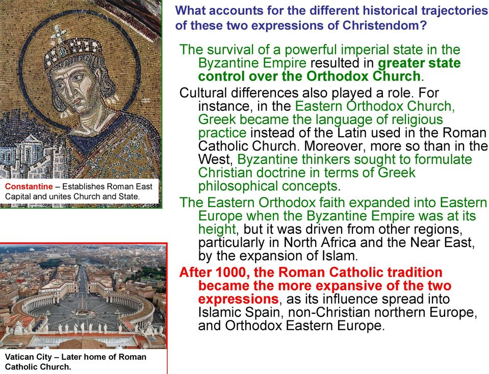 For instance, in the Eastern Orthodox Church, Greek became the language of religious practice instead of the Latin used in the Roman Catholic Church.