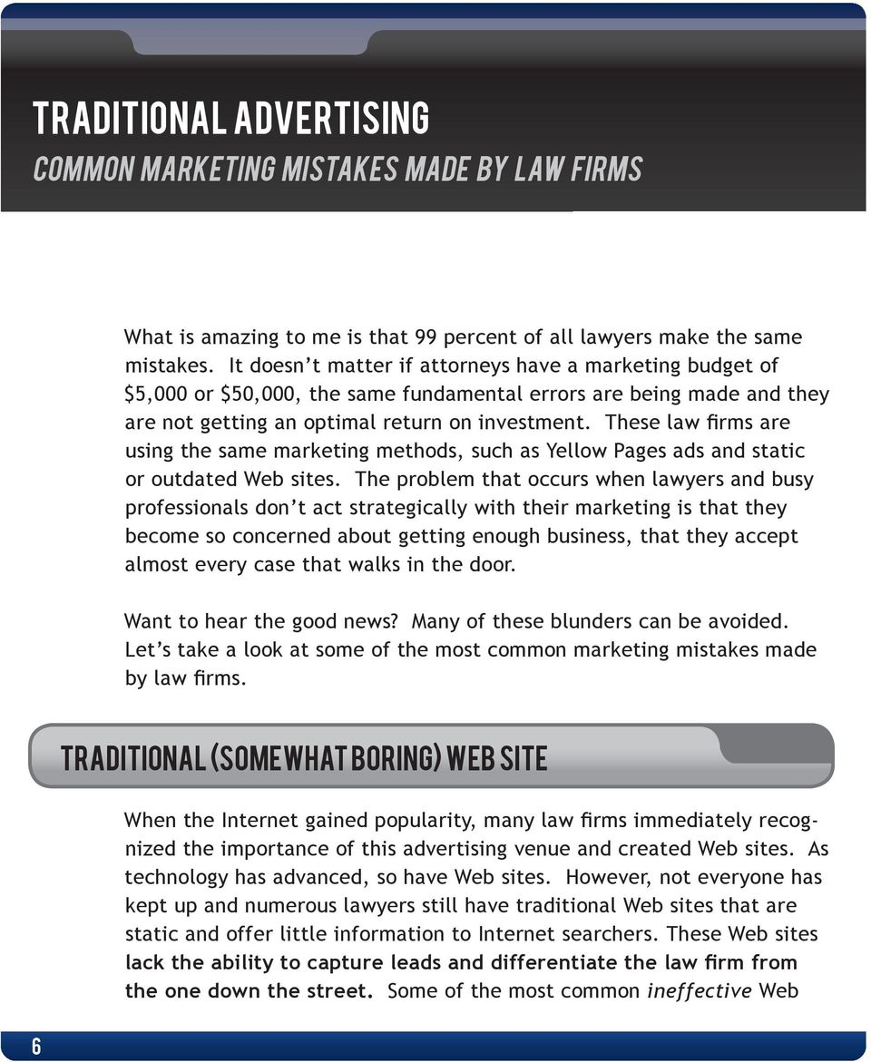 These law firms are using the same marketing methods, such as Yellow Pages ads and static or outdated Web sites.