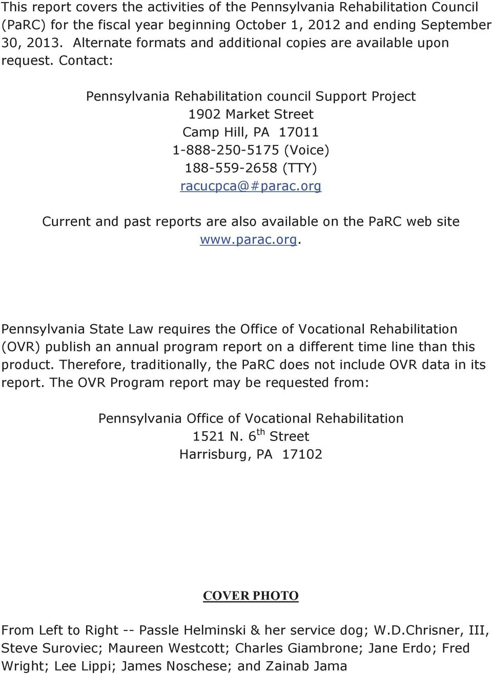 Contact: Pennsylvania Rehabilitation council Support Project 1902 Market Street Camp Hill, PA 17011 1-888-250-5175 (Voice) 188-559-2658 (TTY) racucpca@#parac.