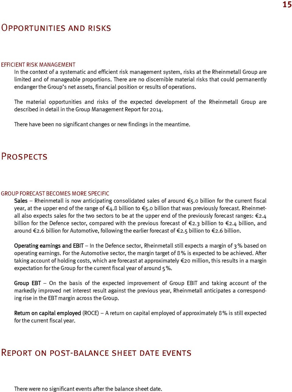The material opportunities and risks of the expected development of the Rheinmetall Group are described in detail in the Group Management Report for 2014.