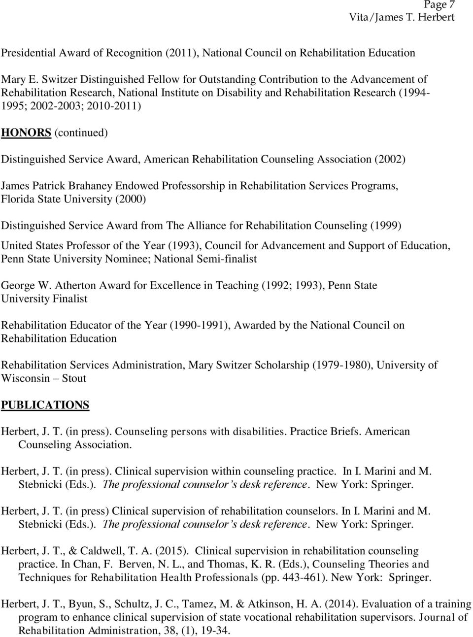 HONORS (continued) Distinguished Service Award, American Rehabilitation Counseling Association (2002) James Patrick Brahaney Endowed Professorship in Rehabilitation Services Programs, Florida State