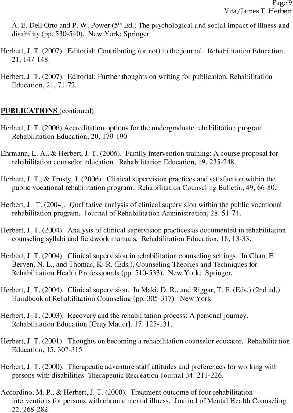 Rehabilitation Education, 21, 71-72. PUBLICATIONS (continued) Herbert, J. T. (2006) Accreditation options for the undergraduate rehabilitation program. Rehabilitation Education, 20, 179-190.