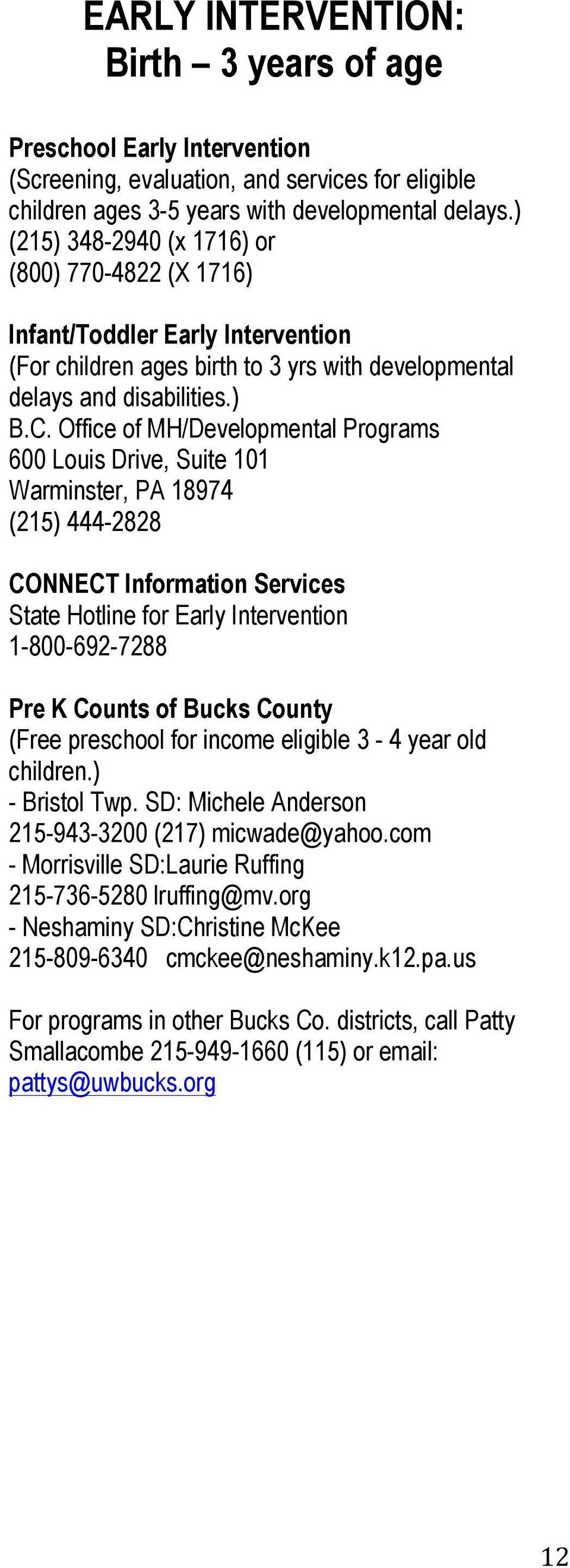 Office of MH/Developmental Programs 600 Louis Drive, Suite 101 Warminster, PA 18974 (215) 444-2828 CONNECT Information Services State Hotline for Early Intervention 1-800-692-7288 Pre K Counts of