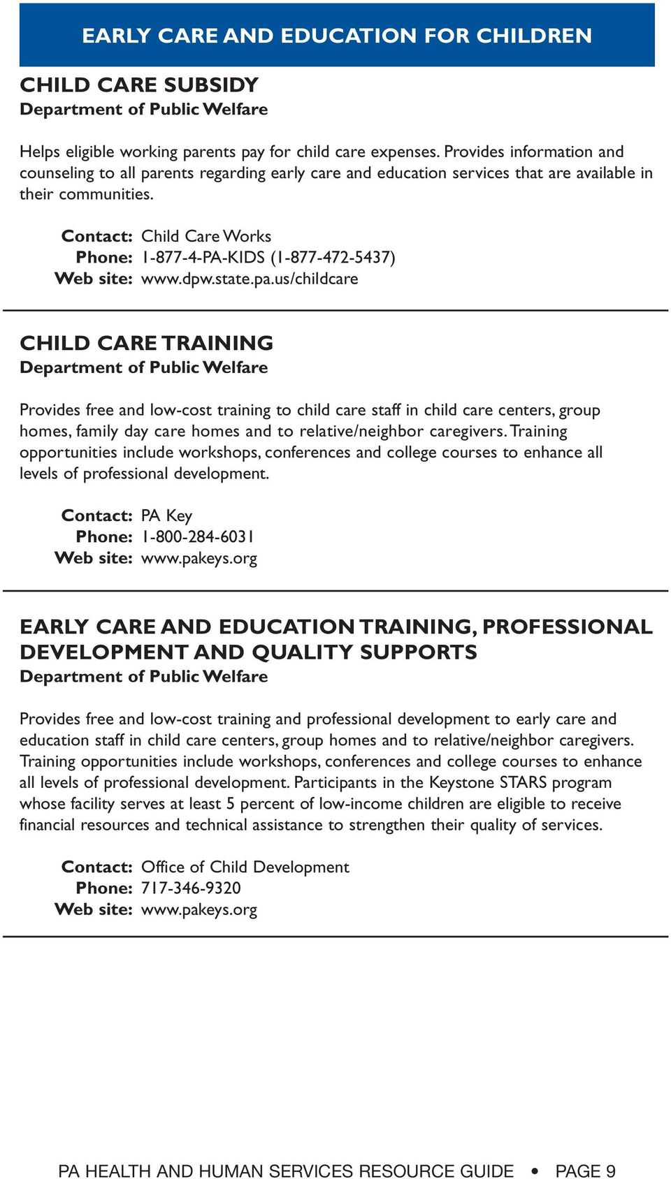 Contact: Child Care Works Phone: 1-877-4-PA-KIDS (1-877-472-5437) Web site: www.dpw.state.pa.