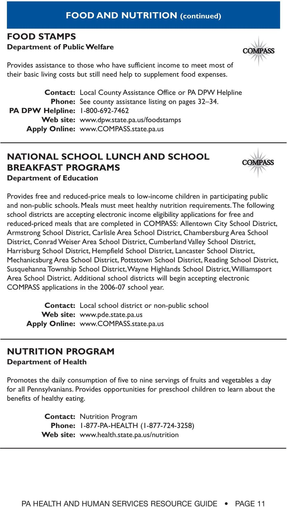compass.state.pa.us NATIONAL SCHOOL LUNCH AND SCHOOL BREAKFAST PROGRAMS Department of Education Provides free and reduced-price meals to low-income children in participating public and non-public schools.