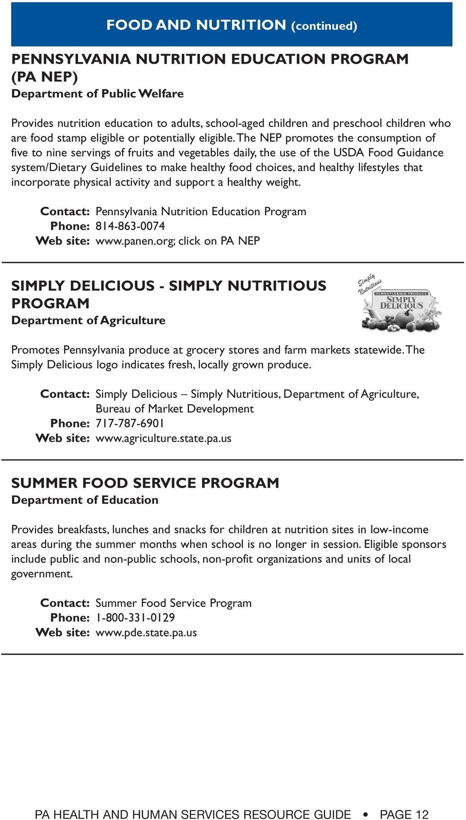 the NEP promotes the consumption of five to nine servings of fruits and vegetables daily, the use of the USDA Food Guidance system/dietary Guidelines to make healthy food choices, and healthy