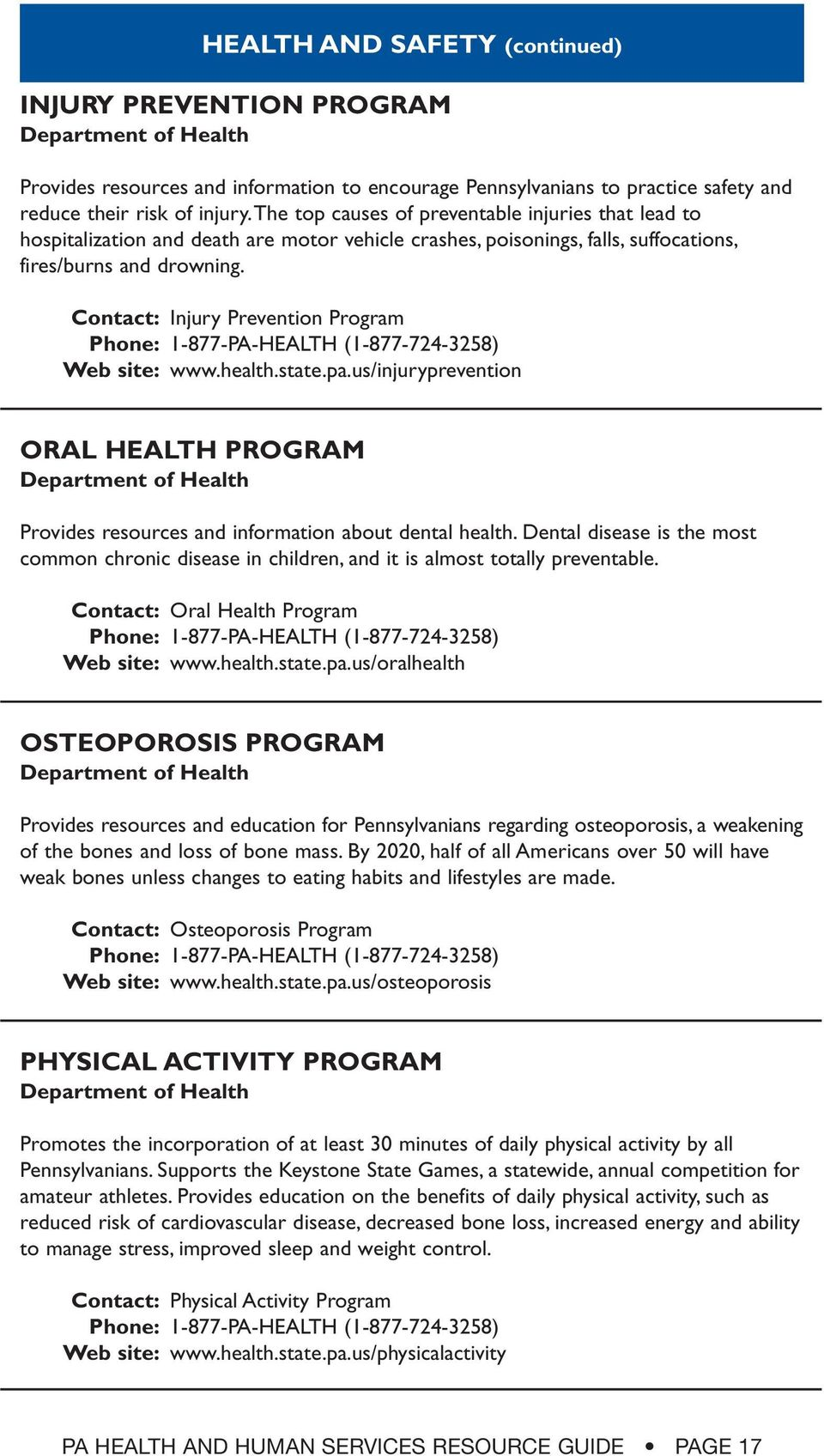Contact: Injury Prevention Program Phone: 1-877-PA-HEALTH (1-877-724-3258) Web site: www.health.state.pa.us/injuryprevention ORAL HEALTH PROGRAM Provides resources and information about dental health.