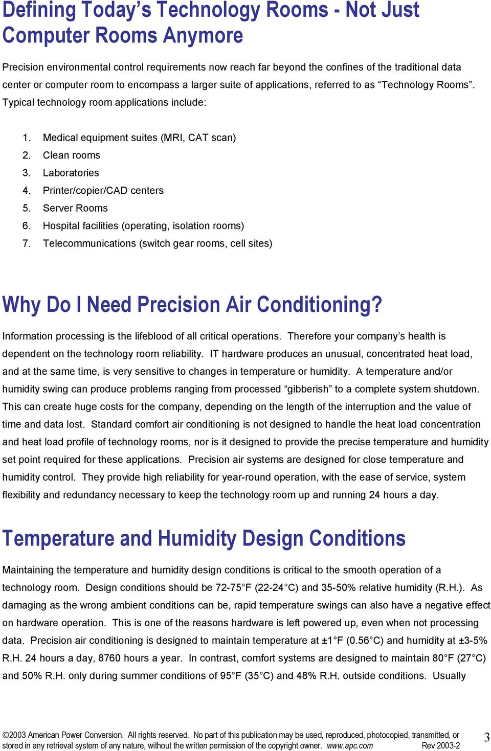 Printer/copier/CAD centers 5. Server Rooms 6. Hospital facilities (operating, isolation rooms) 7. Telecommunications (switch gear rooms, cell sites) Why Do I Need Precision Air Conditioning?