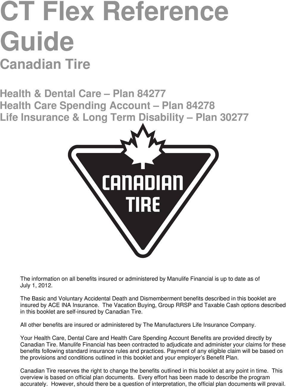 The Vacation Buying, Group RRSP and Taxable Cash options described in this booklet are self-insured by Canadian Tire.