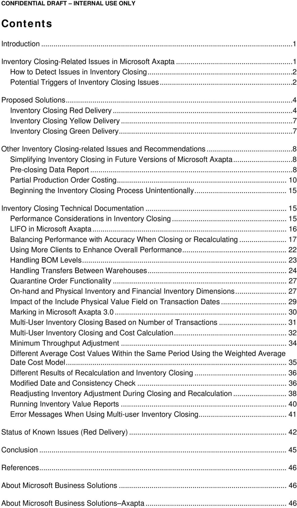 ..7 Other Inventory Closing-related Issues and Recommendations...8 Simplifying Inventory Closing in Future Versions of Microsoft Axapta...8 Pre-closing Data Report...8 Partial Production Order Costing.