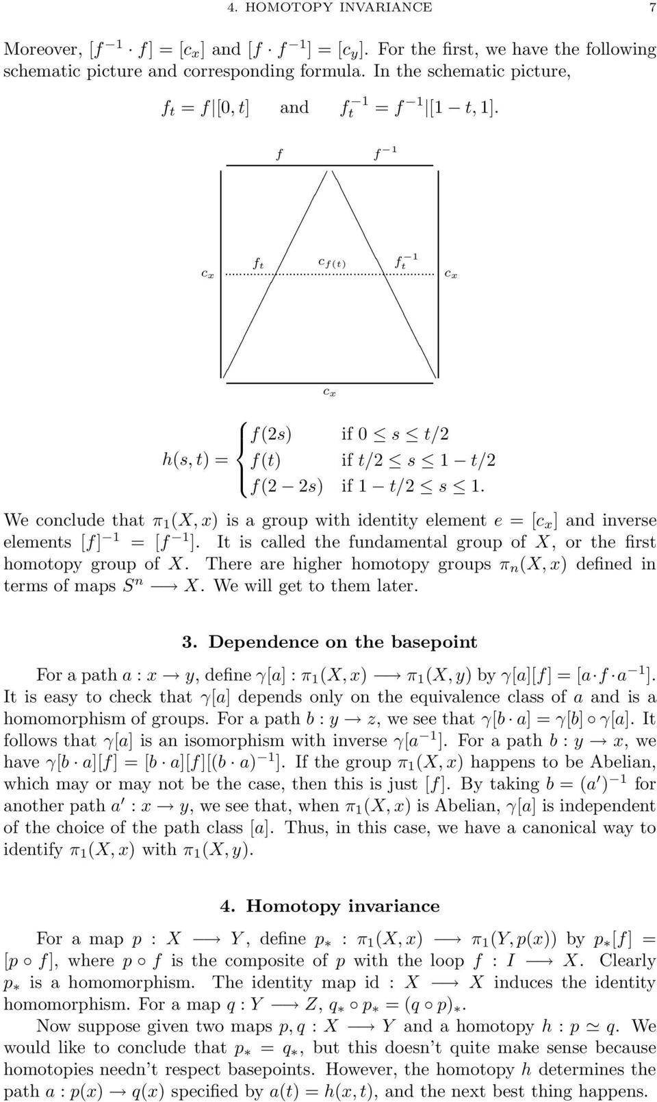 We conclude that π 1 (X, x) is a group with identity element e = [c x ] and inverse elements [f] 1 = [f 1 ]. It is called the fundamental group of X, or the first homotopy group of X.