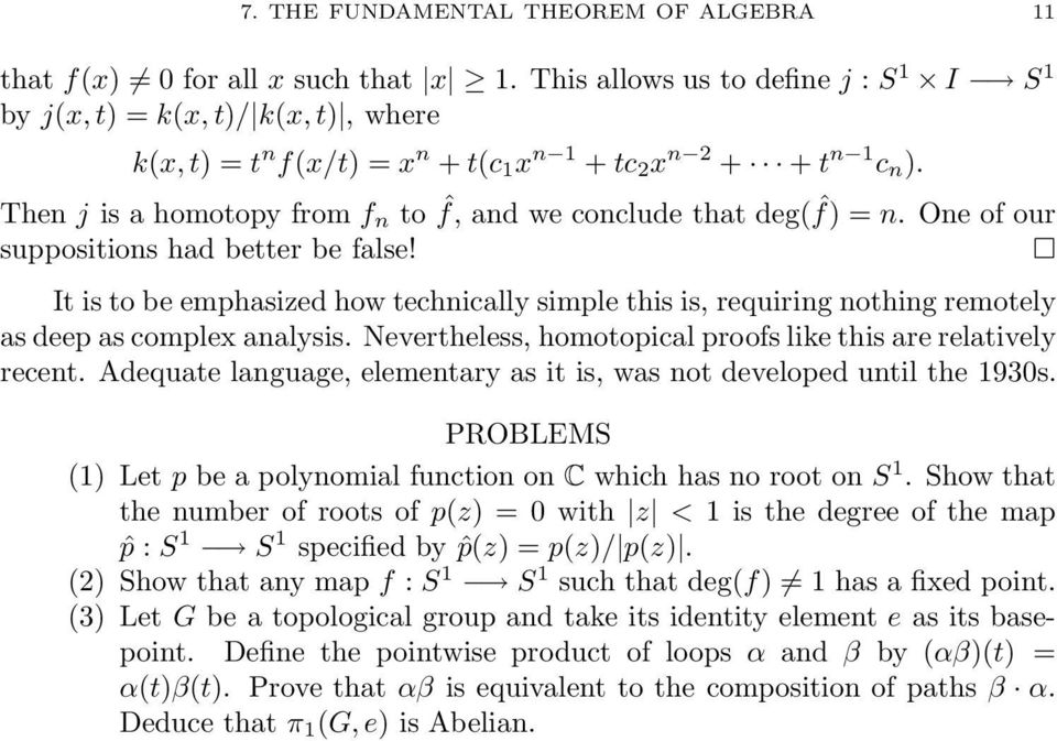 Then j is a homotopy from f n to ˆf, and we conclude that deg( ˆf) = n. One of our suppositions had better be false!