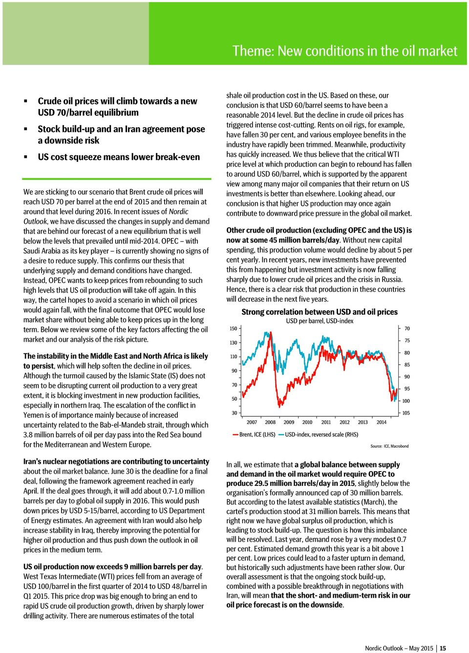 In recent issues of Nordic Outlook, we have discussed the changes in supply and demand that are behind our forecast of a new equilibrium that is well below the levels that prevailed until mid-2014.