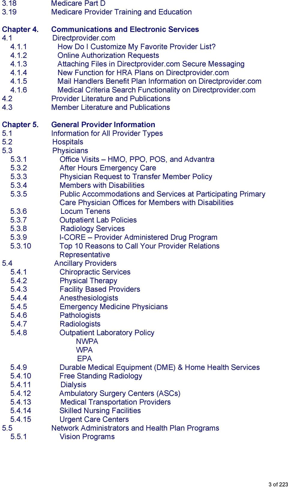 com 4.2 Provider Literature and Publications 4.3 Member Literature and Publications Chapter 5. General Provider Information 5.1 Information for All Provider Types 5.2 Hospitals 5.3 Physicians 5.3.1 Office Visits HMO, PPO, POS, and Advantra 5.