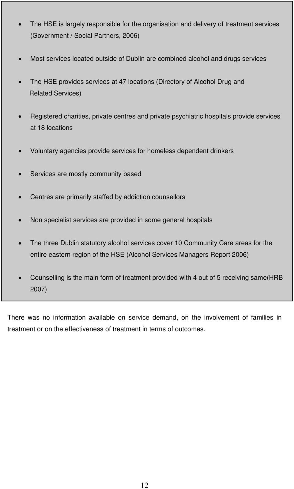 centres and private psychiatric hospitals provide services at 18 locations Voluntary agencies provide services for homeless dependent drinkers Services are mostly community based Centres are