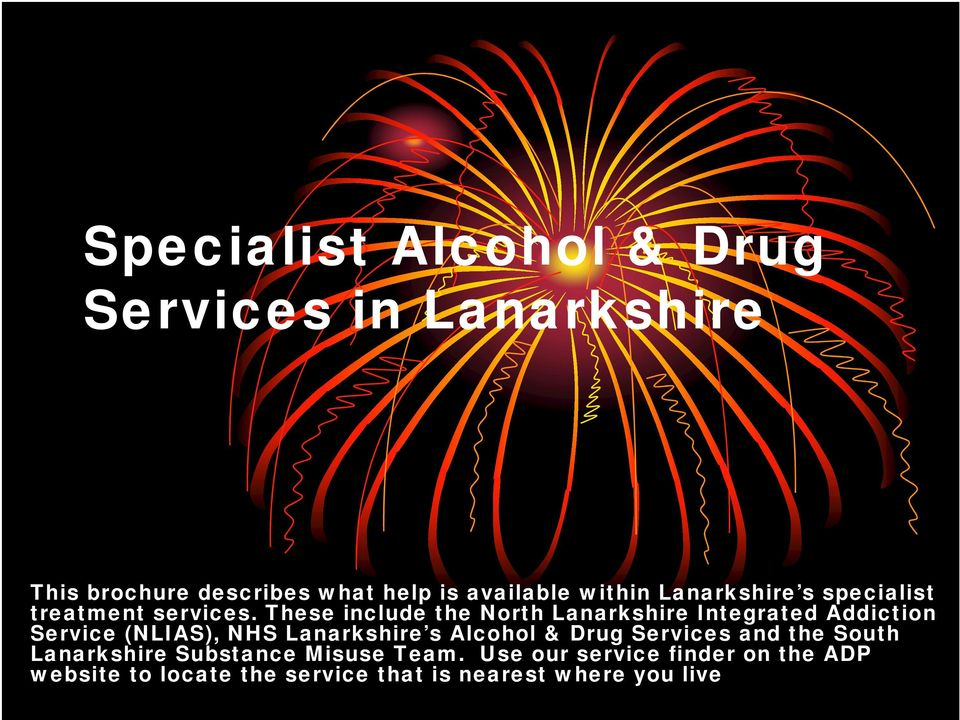 These include the North Lanarkshire Integrated Addiction Service (NLIAS), NHS Lanarkshire s Alcohol &