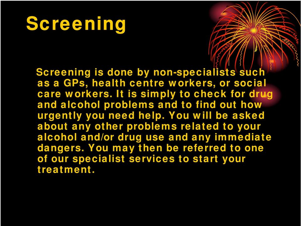 It is simply to check for drug and alcohol problems and to find out how urgently you need help.
