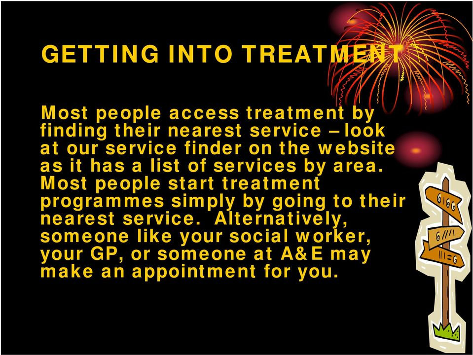 Most people start treatment programmes simply by going to their nearest service.