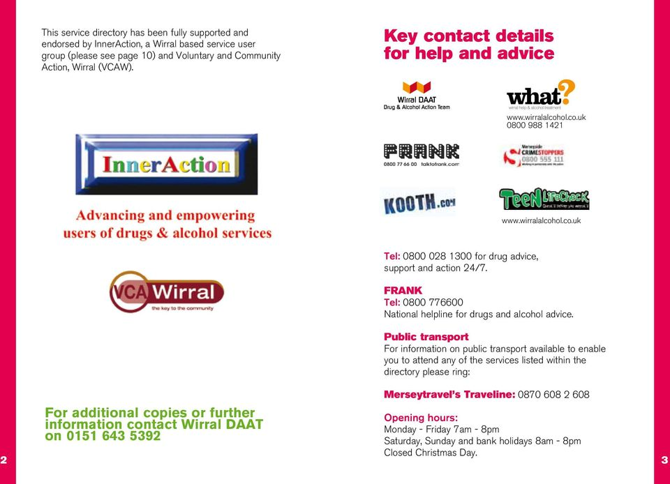 FRANK Tel: 0800 776600 National helpline for drugs and alcohol advice.