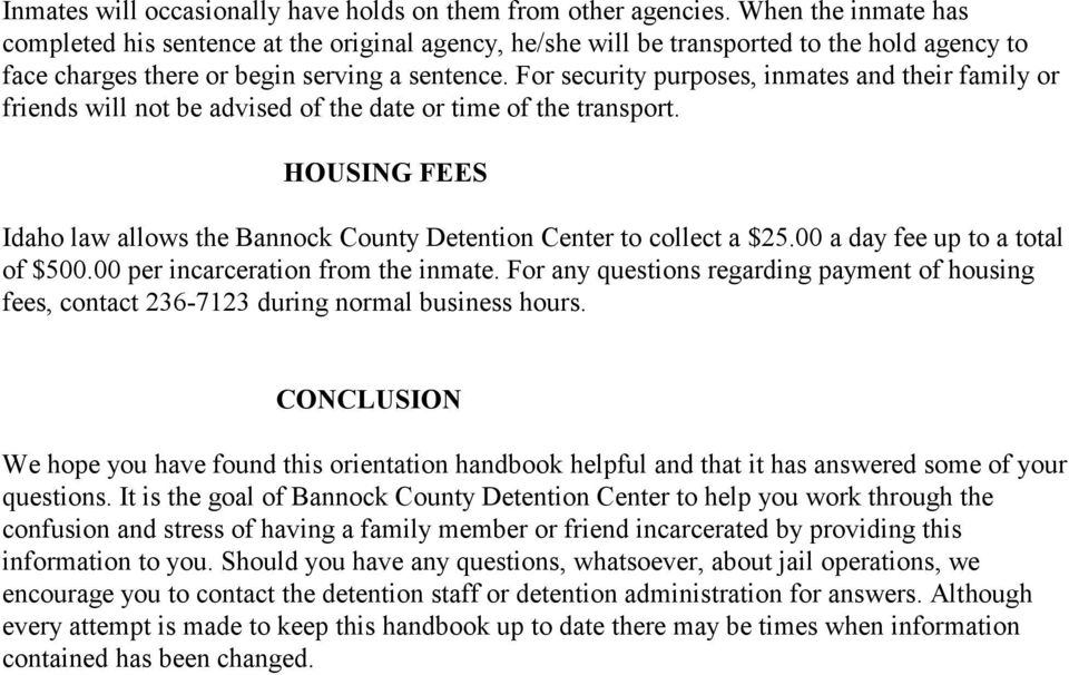 For security purposes, inmates and their family or friends will not be advised of the date or time of the transport. HOUSING FEES Idaho law allows the Bannock County Detention Center to collect a $25.