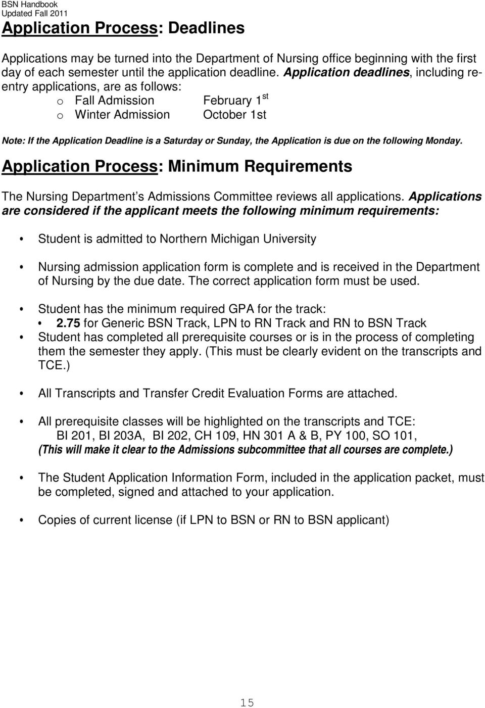 Application is due on the following Monday. Application Process: Minimum Requirements The Nursing Department s Admissions Committee reviews all applications.