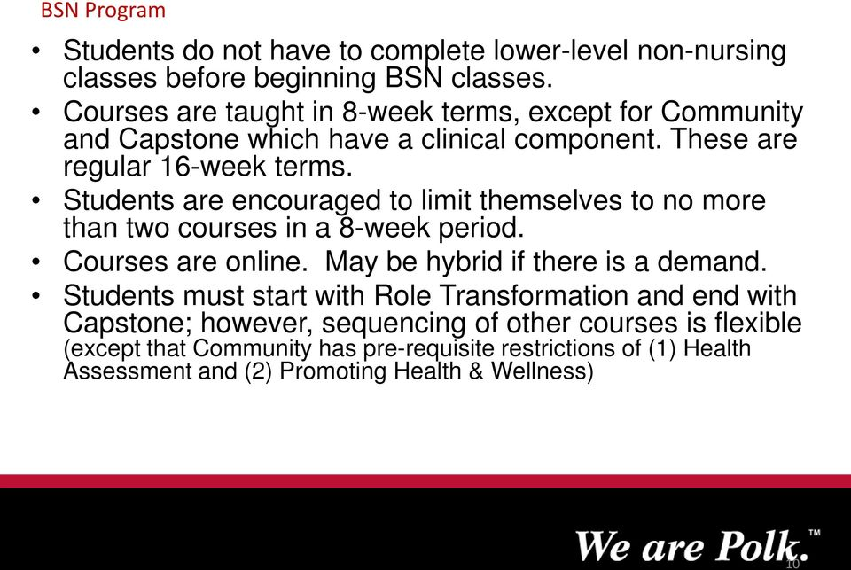 Students are encouraged to limit themselves to no more than two courses in a 8-week period. Courses are online. May be hybrid if there is a demand.
