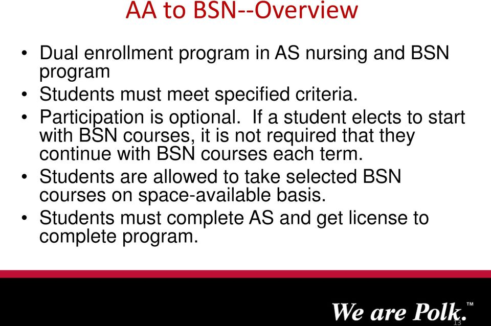 If a student elects to start with BSN courses, it is not required that they continue with BSN