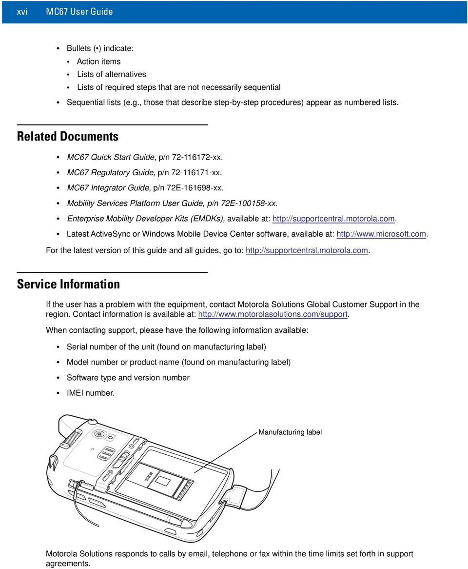 MC67 Integrator Guide, p/n 72E-161698-xx. Mobility Services Platform User Guide, p/n 72E-100158-xx. Enterprise Mobility Developer Kits (EMDKs), available at: http://supportcentral.motorola.com.
