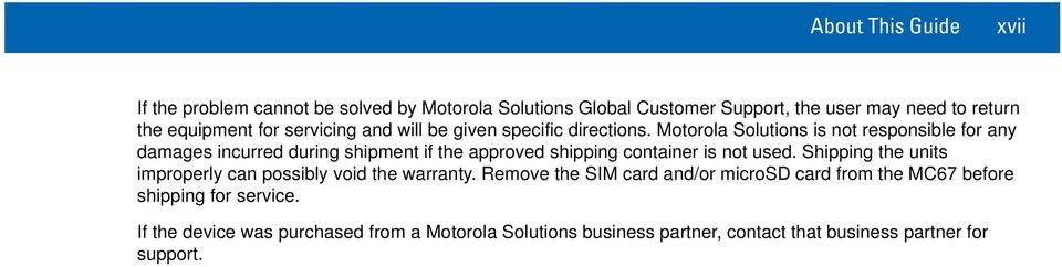 Motorola Solutions is not responsible for any damages incurred during shipment if the approved shipping container is not used.