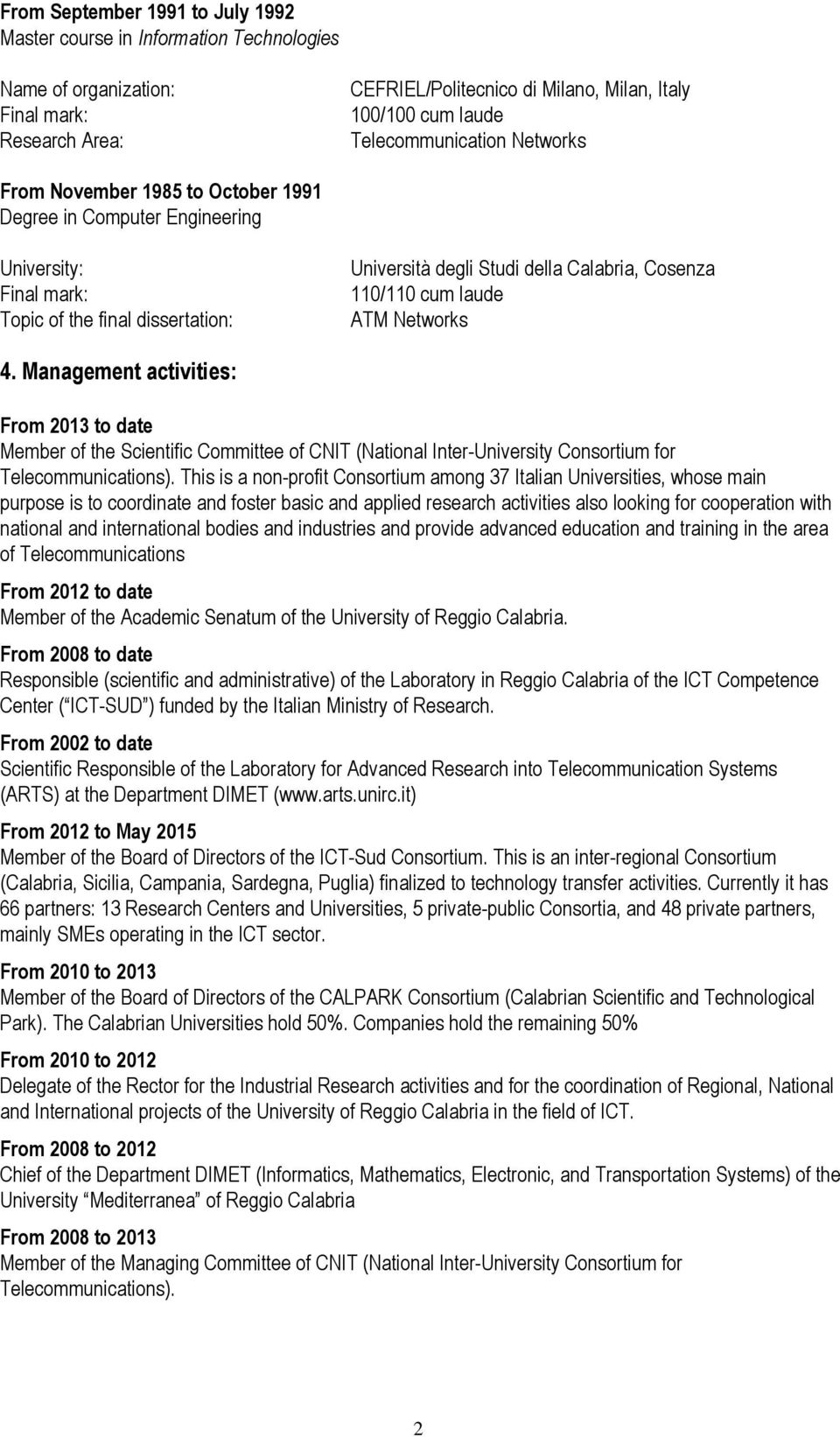110/110 cum laude ATM Networks 4. Management activities: From 2013 to date Member of the Scientific Committee of CNIT (National Inter-University Consortium for Telecommunications).