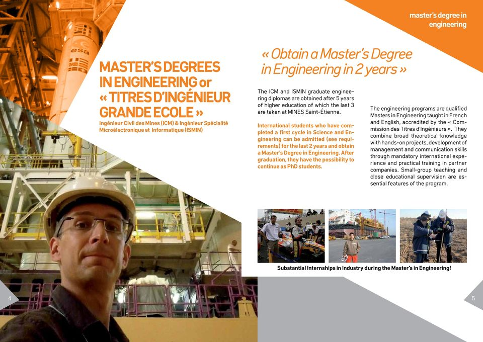 A wide range of high-level scientific and technical programs at graduate and doctoral level «Obtain a Master s Degree in Engineering in 2 years» The ICM and ISMIN graduate engineering diplomas are