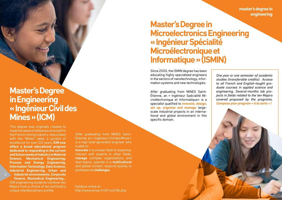After graduating from MINES Saint- Étienne, an «Ingénieur Spécialité Microélectronique et Informatique» is a specialist qualified to innovate, design, set up, organize and manage largescale
