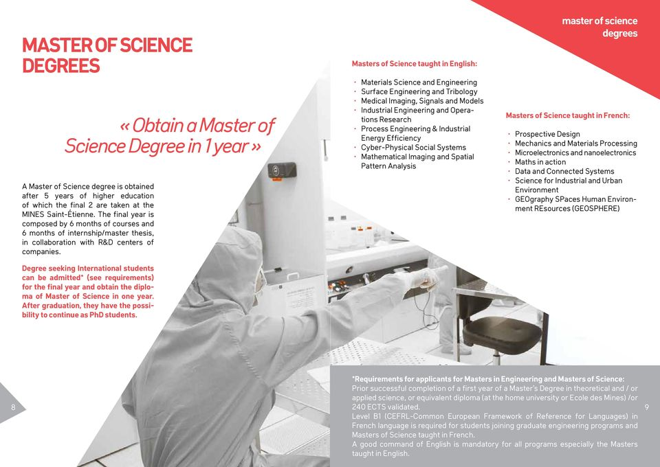 Degree seeking International students can be admitted* (see requirements) for the final year and obtain the diploma of Master of Science in one year.